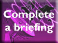 Complete a briefing form